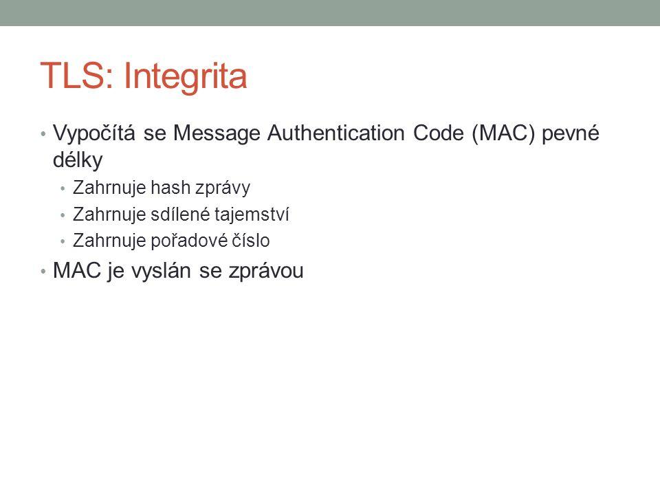 TLS: Integrita Vypočítá se Message Authentication Code (MAC) pevné délky Zahrnuje hash zprávy Zahrnuje sdílené tajemství Zahrnuje pořadové číslo MAC je vyslán se zprávou