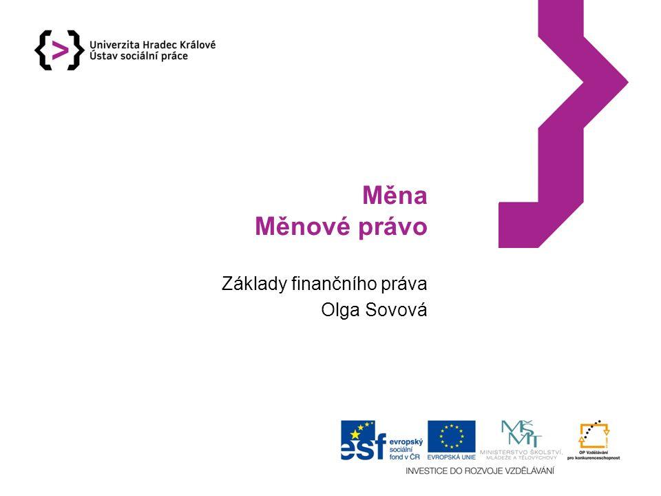 Měna Měnové právo Základy finančního práva Olga Sovová