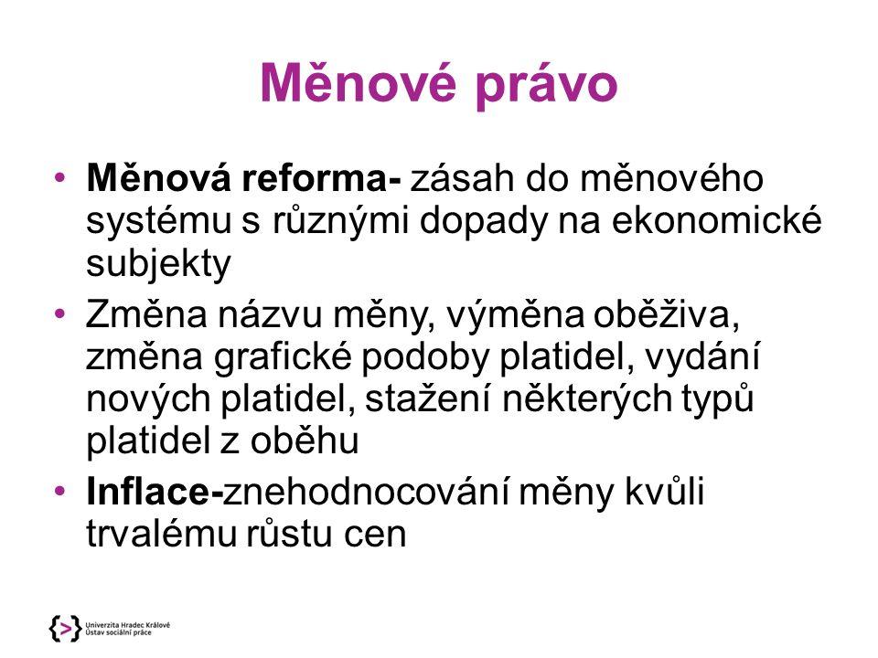 Měnové reformy Denominace měny- změna definice měnové jednotky, přepočet hodnoty ve stanoveném poměru Nulifikace měny- prohlášení části nebo veškerého oběživa za neplatné Nominální nulifikace- pouze výměna oběživa Reálná nulifikace-přepočet části měny, část oběživa stažena bez náhrady, vázání vkladů, propadnutí vkladů, zákaz hotovostních plateb nad určitou částku