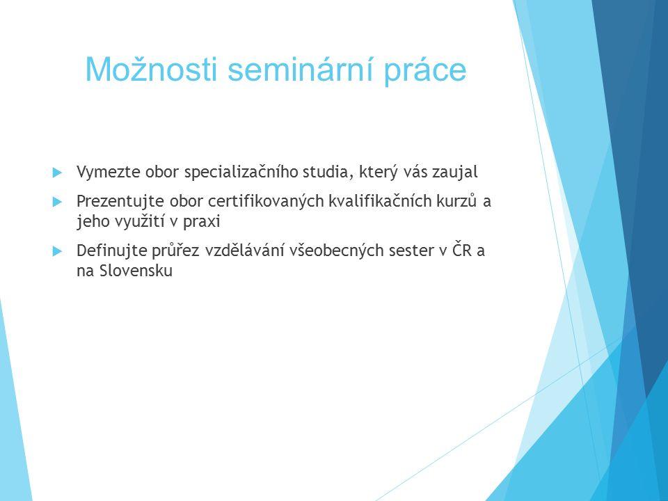 Možnosti seminární práce  Vymezte obor specializačního studia, který vás zaujal  Prezentujte obor certifikovaných kvalifikačních kurzů a jeho využit