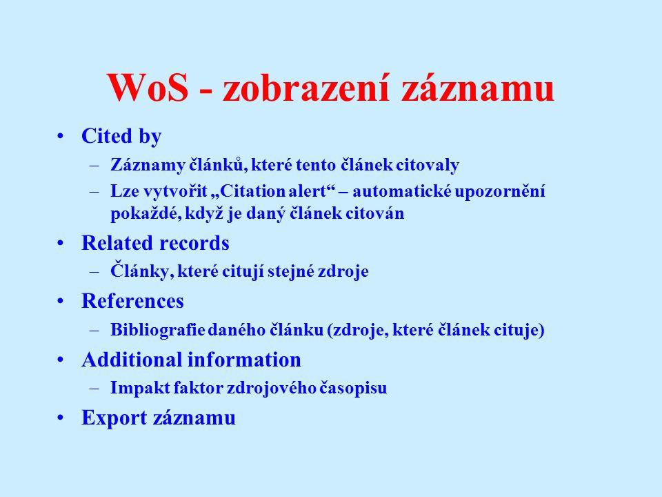 """WoS - zobrazení záznamu Cited by –Záznamy článků, které tento článek citovaly –Lze vytvořit """"Citation alert – automatické upozornění pokaždé, když je daný článek citován Related records –Články, které citují stejné zdroje References –Bibliografie daného článku (zdroje, které článek cituje) Additional information –Impakt faktor zdrojového časopisu Export záznamu 41"""