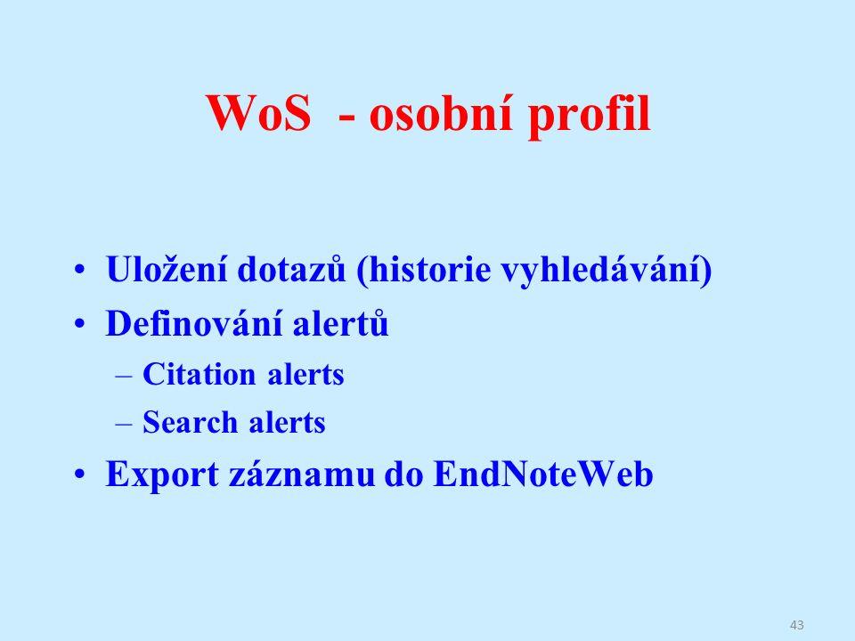 WoS - osobní profil Uložení dotazů (historie vyhledávání) Definování alertů –Citation alerts –Search alerts Export záznamu do EndNoteWeb 43