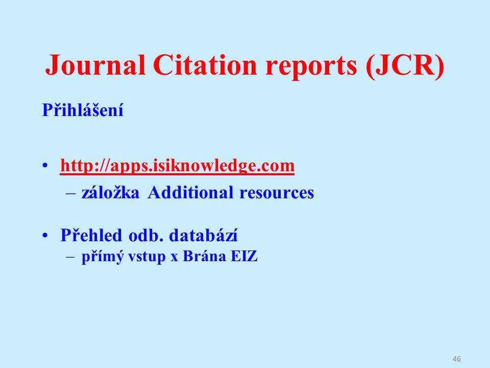 Journal Citation reports (JCR) Přihlášení http://apps.isiknowledge.com –záložka Additional resources Přehled odb.
