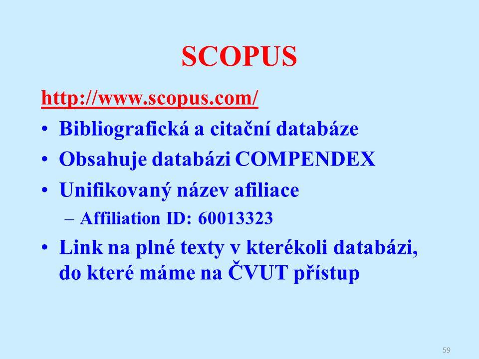 SCOPUS http://www.scopus.com/ Bibliografická a citační databáze Obsahuje databázi COMPENDEX Unifikovaný název afiliace –Affiliation ID: 60013323 Link na plné texty v kterékoli databázi, do které máme na ČVUT přístup 59