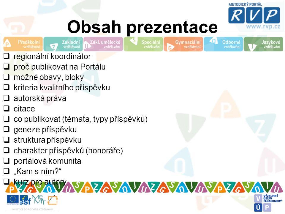 Obsah prezentace  regionální koordinátor  proč publikovat na Portálu  možné obavy, bloky  kriteria kvalitního příspěvku  autorská práva  citace
