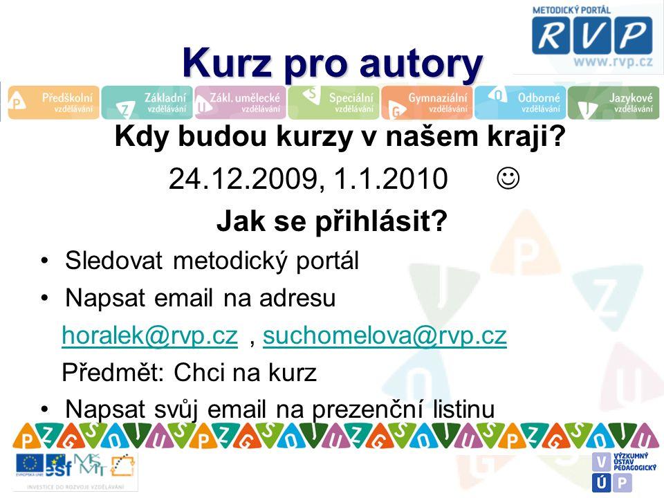 Kurz pro autory Kdy budou kurzy v našem kraji. 24.12.2009, 1.1.2010 Jak se přihlásit.