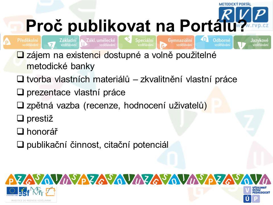 Proč publikovat na Portálu?  zájem na existenci dostupné a volně použitelné metodické banky  tvorba vlastních materiálů – zkvalitnění vlastní práce