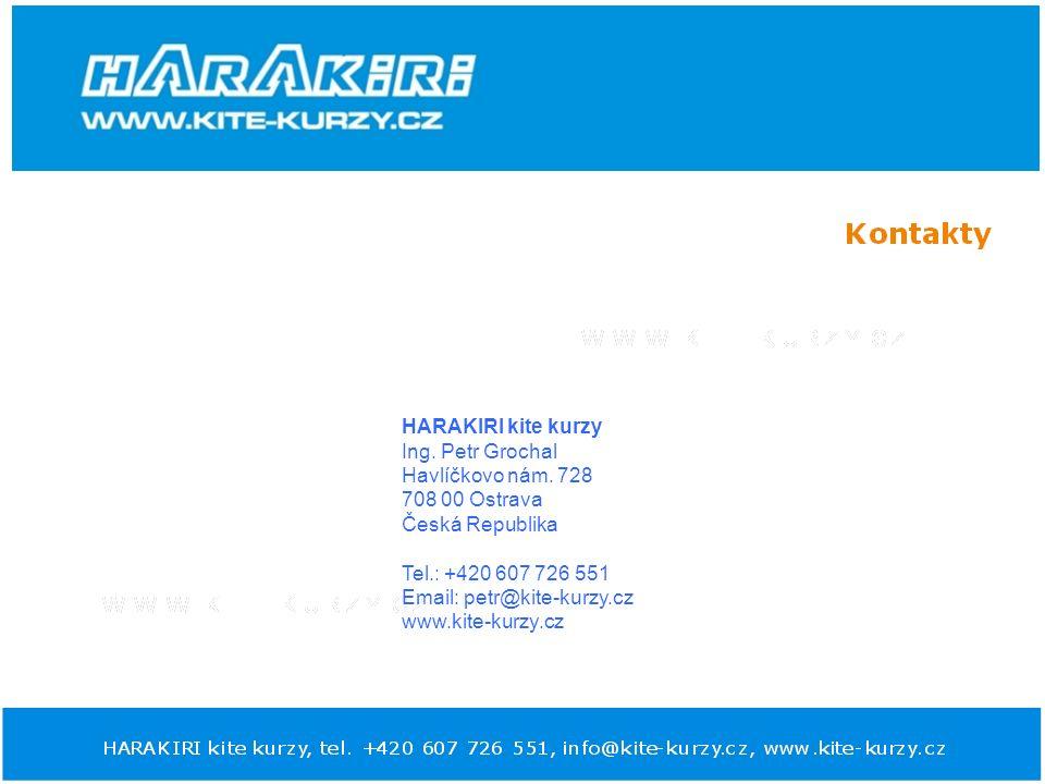 HARAKIRI kite kurzy Ing. Petr Grochal Havlíčkovo nám. 728 708 00 Ostrava Česká Republika Tel.: +420 607 726 551 Email: petr@kite-kurzy.cz www.kite-kur