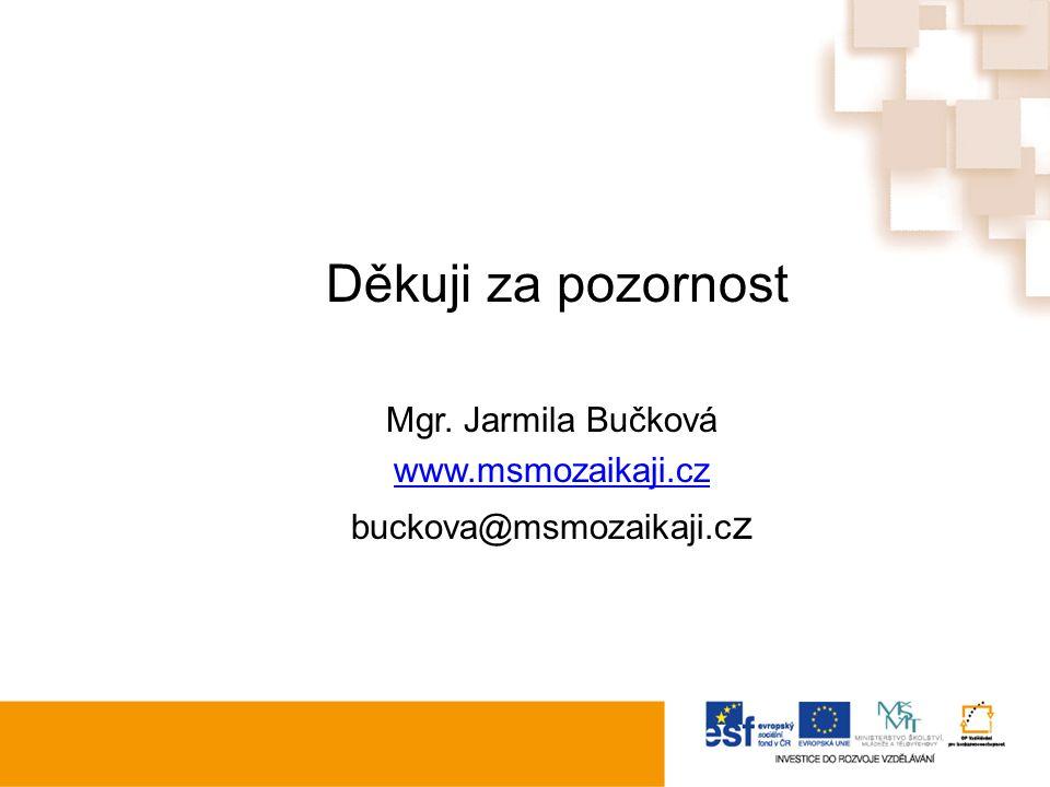 Děkuji za pozornost Mgr. Jarmila Bučková www.msmozaikaji.cz buckova@msmozaikaji.c z