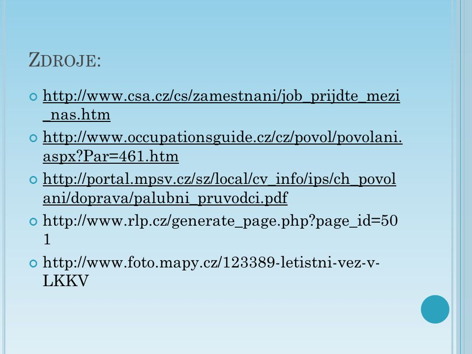 Z DROJE : http://www.csa.cz/cs/zamestnani/job_prijdte_mezi _nas.htm http://www.occupationsguide.cz/cz/povol/povolani. aspx?Par=461.htm http://portal.m