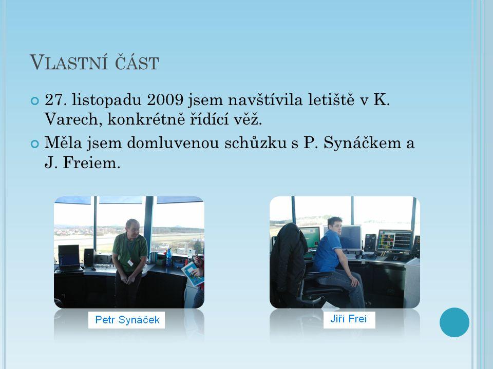 V LASTNÍ ČÁST 27. listopadu 2009 jsem navštívila letiště v K. Varech, konkrétně řídící věž. Měla jsem domluvenou schůzku s P. Synáčkem a J. Freiem.