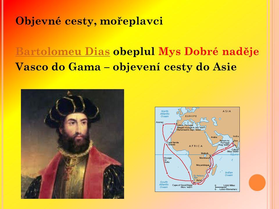 Objevné cesty, mořeplavci Bartolomeu Dias obeplul Mys Dobré nadějeBartolomeu Dias Vasco do Gama – objevení cesty do Asie