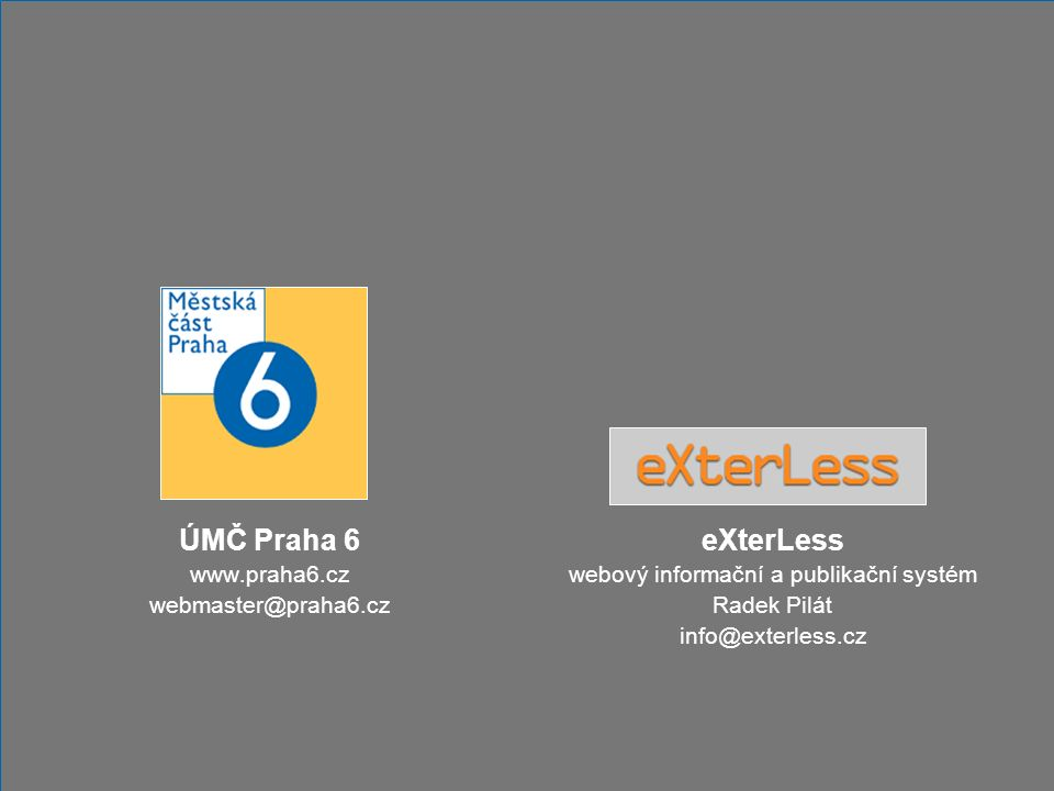 ÚMČ Praha 6 www.praha6.cz webmaster@praha6.cz eXterLess webový informační a publikační systém Radek Pilát info@exterless.cz