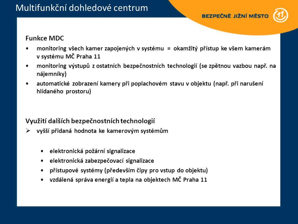 Multifunkční dohledové centrum Funkce MDC monitoring všech kamer zapojených v systému = okamžitý přístup ke všem kamerám v systému MČ Praha 11 monitoring výstupů z ostatních bezpečnostních technologií (se zpětnou vazbou např.