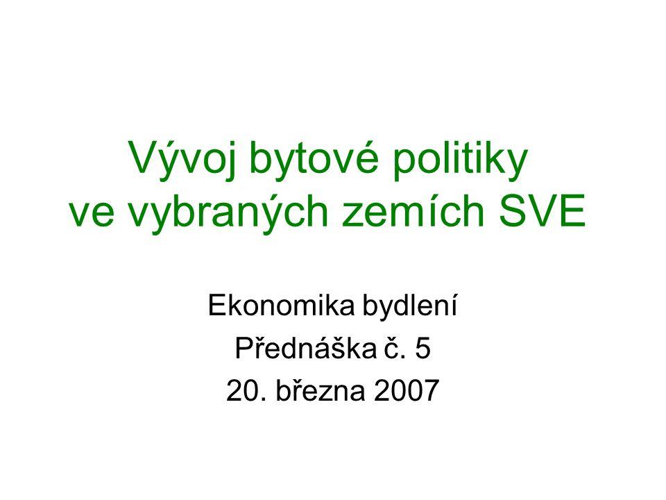 Vývoj bytové politiky ve vybraných zemích SVE Ekonomika bydlení Přednáška č. 5 20. března 2007
