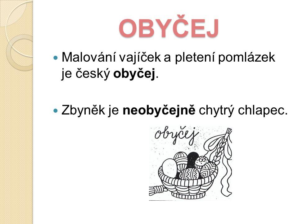 OBYČEJ Malování vajíček a pletení pomlázek je český obyčej. Zbyněk je neobyčejně chytrý chlapec.