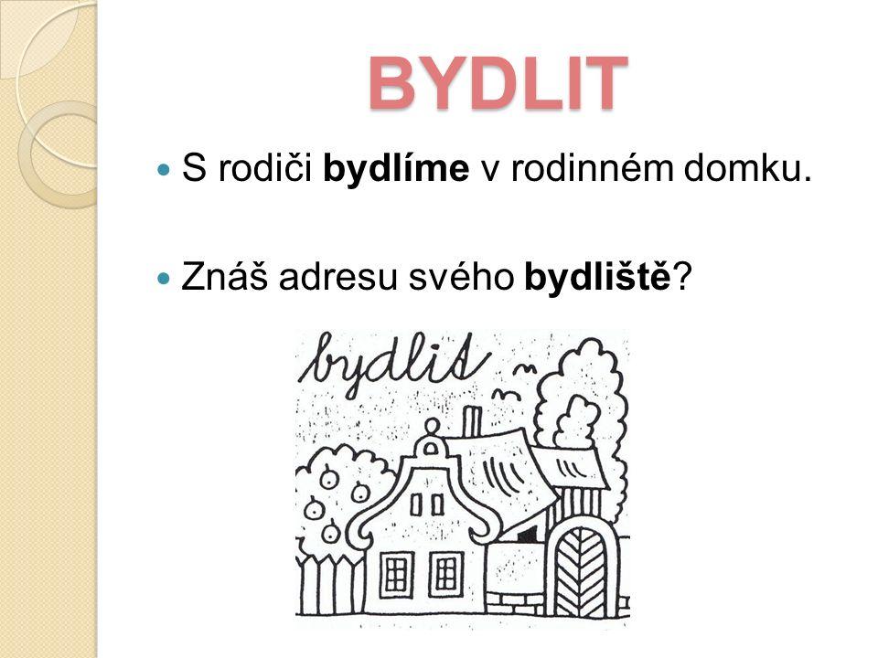 BYDLIT S rodiči bydlíme v rodinném domku. Znáš adresu svého bydliště?
