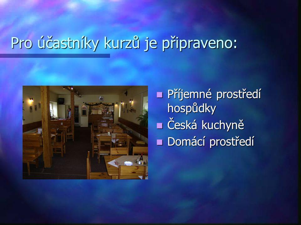 Pro účastníky kurzů je připraveno: Příjemné prostředí hospůdky Česká kuchyně Domácí prostředí