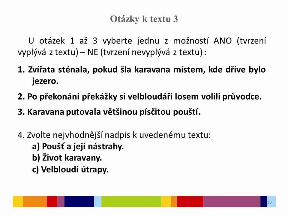 10 Otázky k textu 3 U otázek 1 až 3 vyberte jednu z možností ANO (tvrzení vyplývá z textu) – NE (tvrzení nevyplývá z textu) : 1.