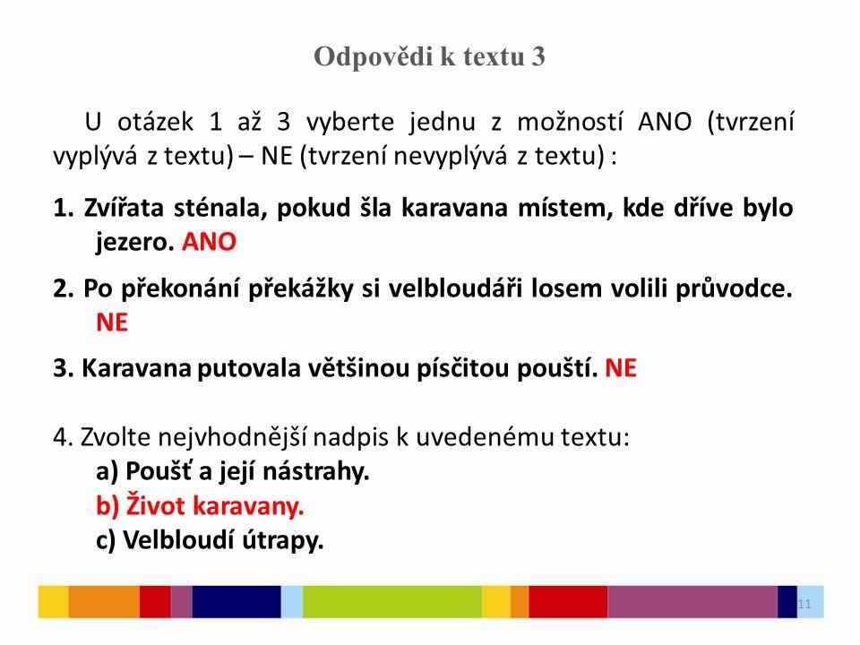 11 Odpovědi k textu 3 U otázek 1 až 3 vyberte jednu z možností ANO (tvrzení vyplývá z textu) – NE (tvrzení nevyplývá z textu) : 1.