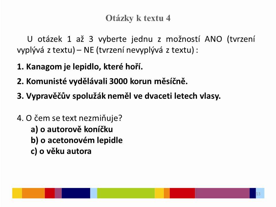 13 Otázky k textu 4 U otázek 1 až 3 vyberte jednu z možností ANO (tvrzení vyplývá z textu) – NE (tvrzení nevyplývá z textu) : 1.