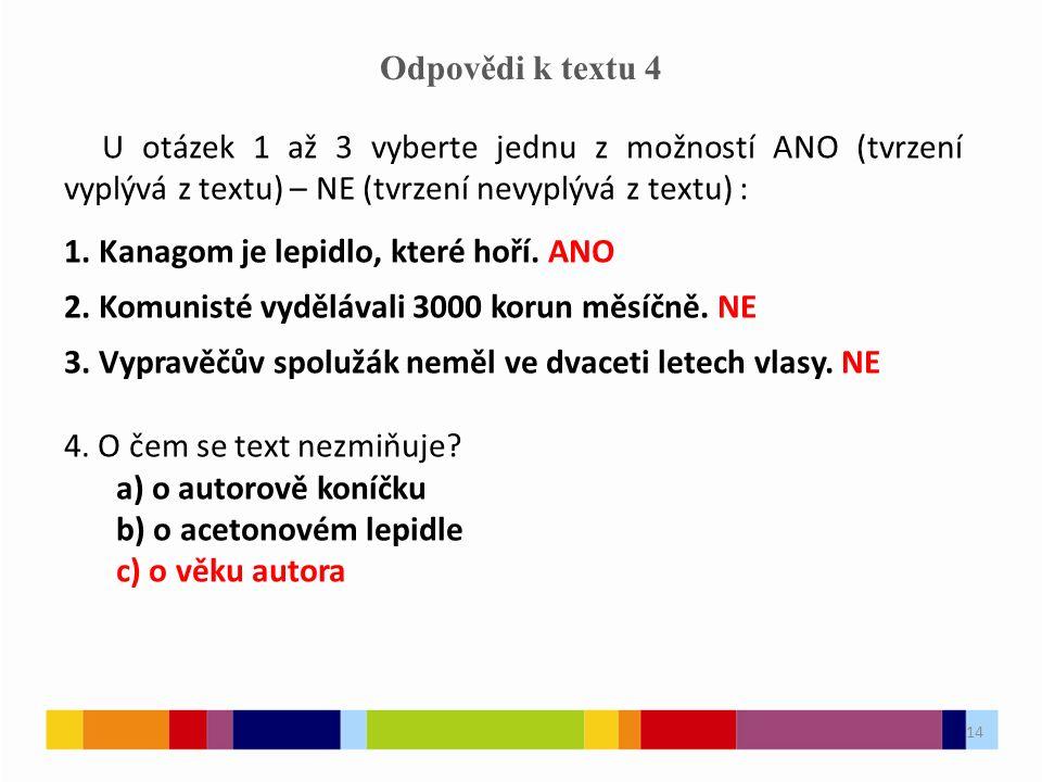 14 Odpovědi k textu 4 U otázek 1 až 3 vyberte jednu z možností ANO (tvrzení vyplývá z textu) – NE (tvrzení nevyplývá z textu) : 1.