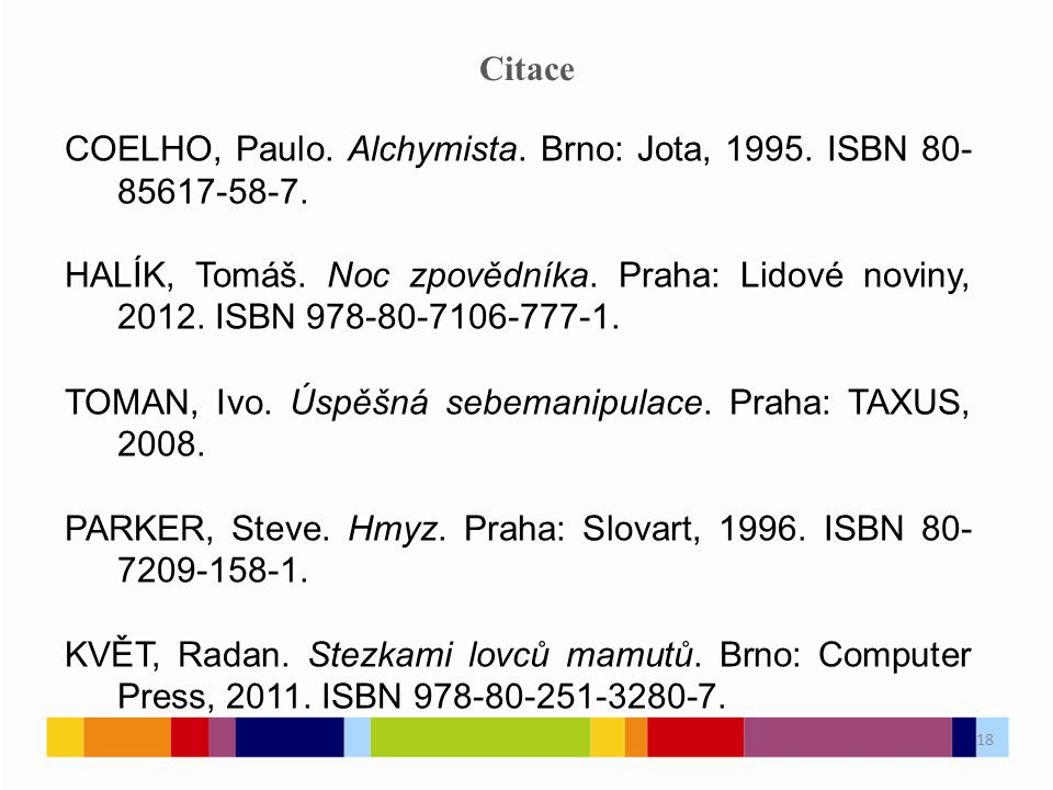 18 Citace COELHO, Paulo. Alchymista. Brno: Jota, 1995.