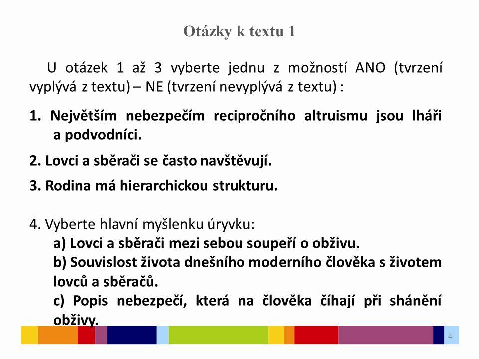 4 Otázky k textu 1 U otázek 1 až 3 vyberte jednu z možností ANO (tvrzení vyplývá z textu) – NE (tvrzení nevyplývá z textu) : 1.