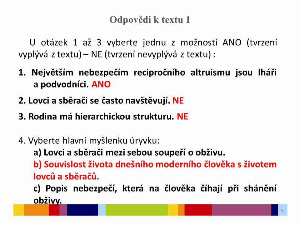 5 Odpovědi k textu 1 U otázek 1 až 3 vyberte jednu z možností ANO (tvrzení vyplývá z textu) – NE (tvrzení nevyplývá z textu) : 1.
