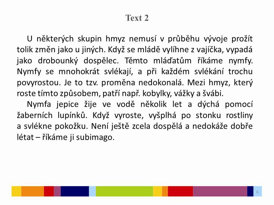 6 Text 2 U některých skupin hmyz nemusí v průběhu vývoje prožít tolik změn jako u jiných.