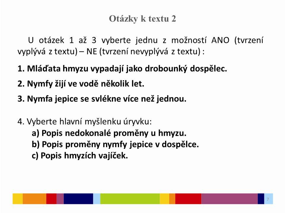 7 Otázky k textu 2 U otázek 1 až 3 vyberte jednu z možností ANO (tvrzení vyplývá z textu) – NE (tvrzení nevyplývá z textu) : 1.