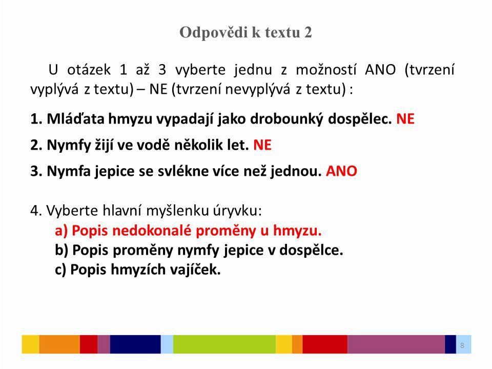 8 Odpovědi k textu 2 U otázek 1 až 3 vyberte jednu z možností ANO (tvrzení vyplývá z textu) – NE (tvrzení nevyplývá z textu) : 1.