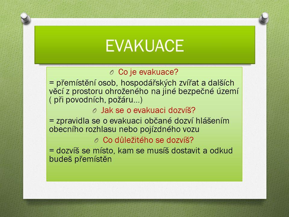 EVAKUACE O Co je evakuace? = přemístění osob, hospodářských zvířat a dalších věcí z prostoru ohroženého na jiné bezpečné území ( při povodních, požáru