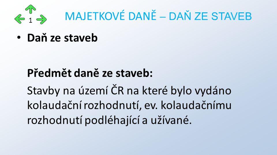 Daň ze staveb Předmět daně ze staveb: Stavby na území ČR na které bylo vydáno kolaudační rozhodnutí, ev.