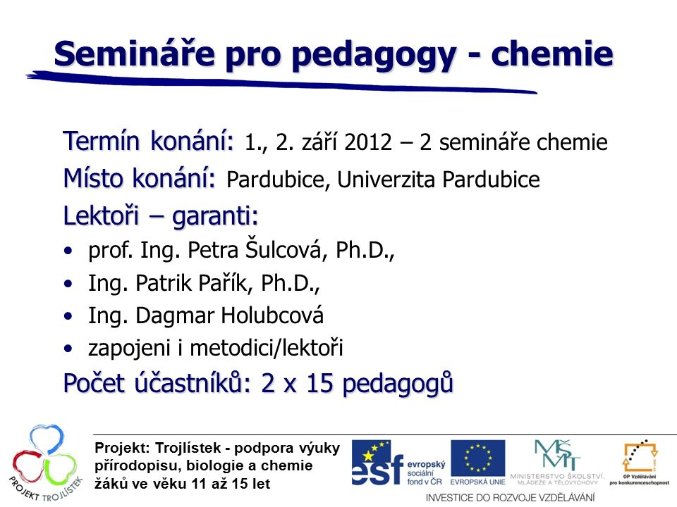 Semináře pro pedagogy - chemie Projekt: Trojlístek - podpora výuky přírodopisu, biologie a chemie žáků ve věku 11 až 15 let Termín konání: Termín konání: 1., 2.
