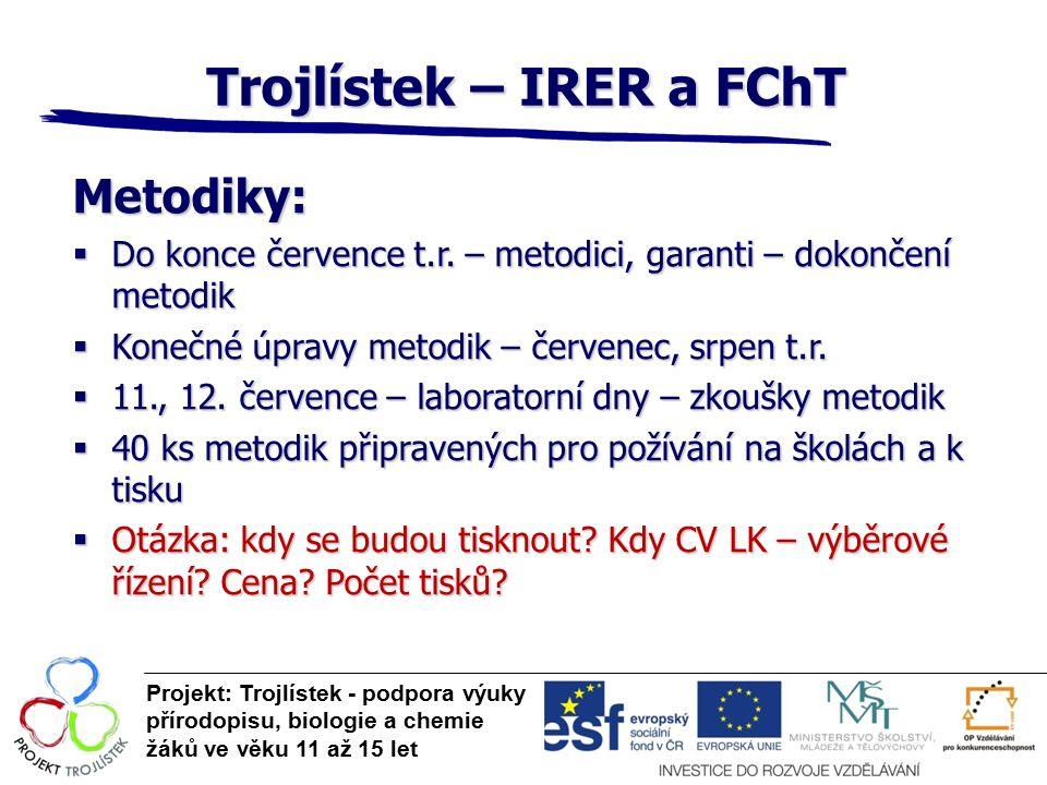 Trojlístek – IRER a FChT Projekt: Trojlístek - podpora výuky přírodopisu, biologie a chemie žáků ve věku 11 až 15 let Metodiky:  Do konce července t.r.