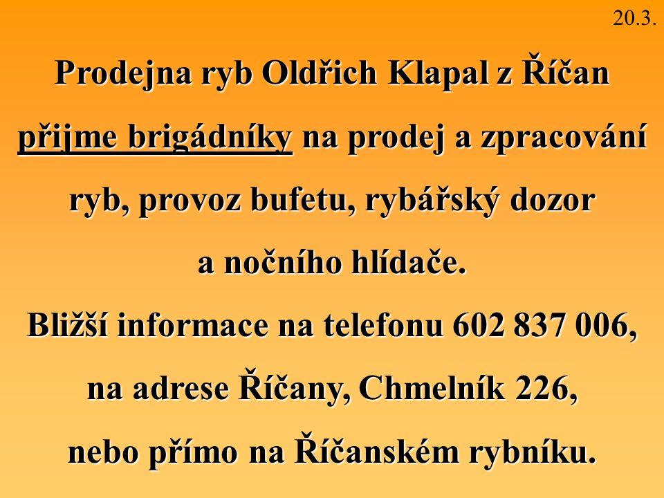 Prodejna ryb Oldřich Klapal z Říčan přijme brigádníky na prodej a zpracování ryb, provoz bufetu, rybářský dozor a nočního hlídače.