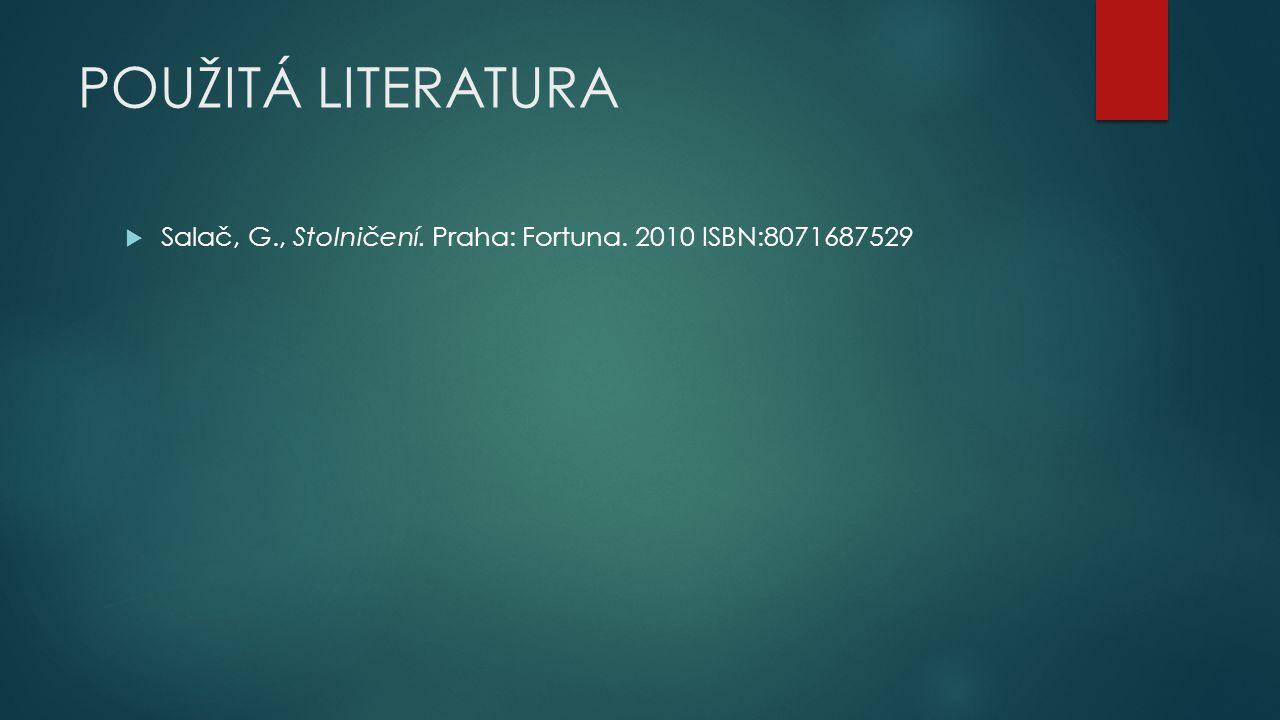 POUŽITÁ LITERATURA  Salač, G., Stolničení. Praha: Fortuna. 2010 ISBN:8071687529