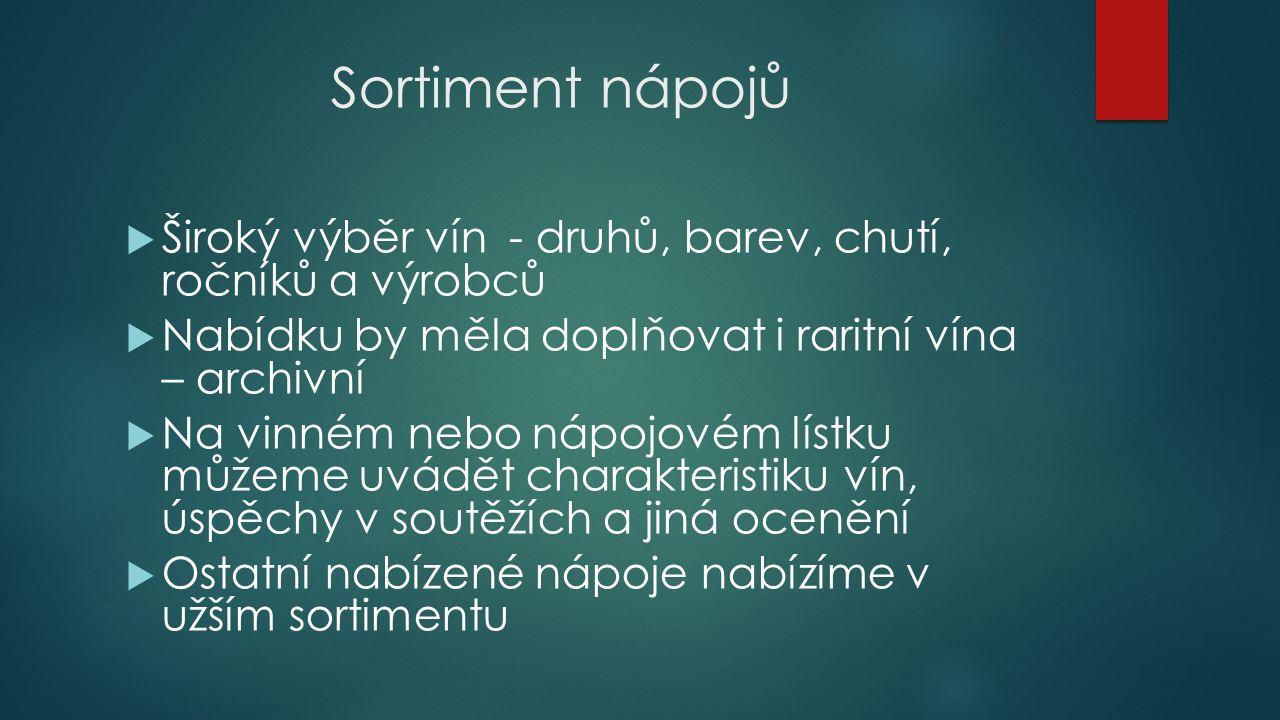 Nápojový lístek  Aperitivy  Bílá vína - rozlévaná, lahvová, sudová  Růžová vína - rozlévaná, lahvová, sudová  Červená vína - rozlévaná, lahvová, sudová  Dezertní vína  Šumivá vína – domácí, zahraniční  Míchané nápoje – krátké dlouhé  Lihoviny – likéry, destiláty  Nealkoholické nápoje studené – vody, limonády, džusy  Nealkoholické nápoje teplé