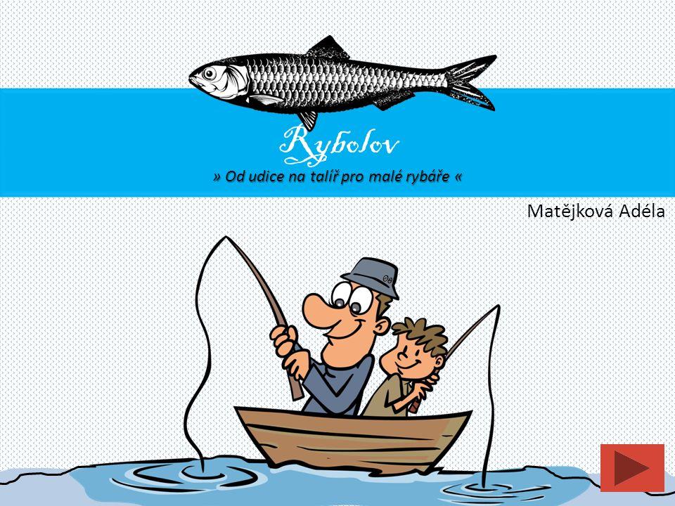 Matějková Adéla Rybolov » Od udice na talíř pro malé rybáře «