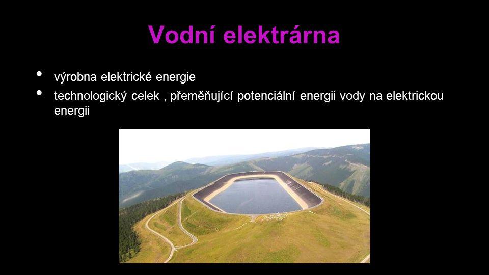 Vodní elektrárna výrobna elektrické energie technologický celek, přeměňující potenciální energii vody na elektrickou energii