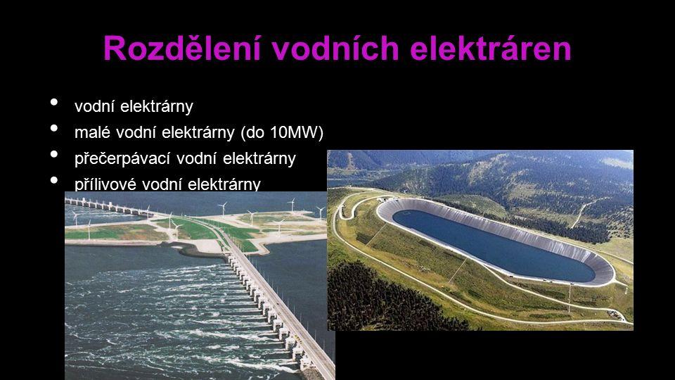 Rozdělení vodních elektráren vodní elektrárny malé vodní elektrárny (do 10MW) přečerpávací vodní elektrárny přílivové vodní elektrárny