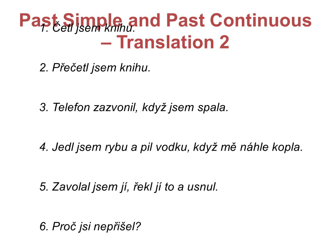 Past Simple and Past Continuous – Translation 2 1.