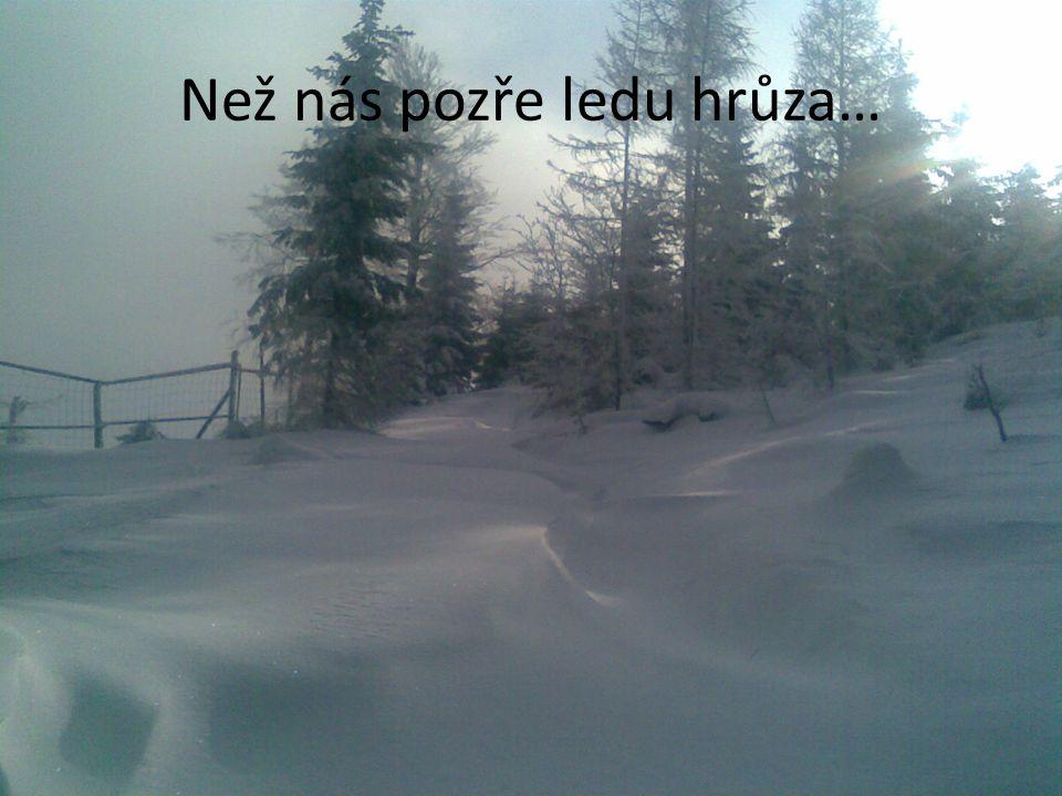 Než nás pozře ledu hrůza…