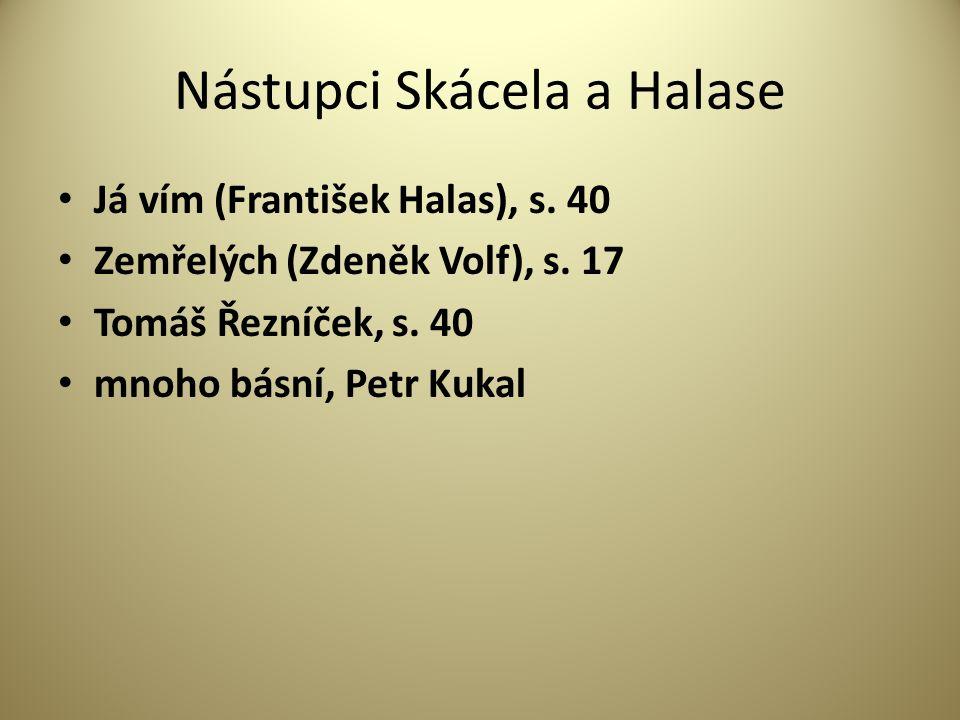 Nástupci Skácela a Halase Já vím (František Halas), s.