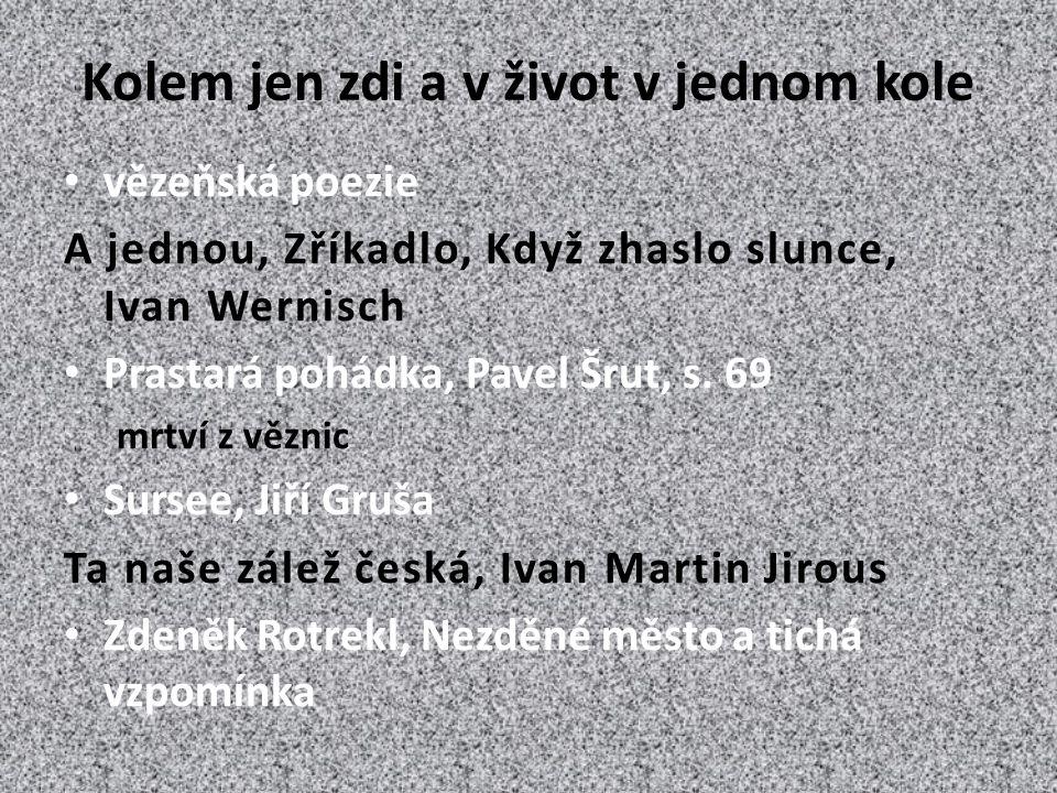 Kolem jen zdi a v život v jednom kole vězeňská poezie A jednou, Zříkadlo, Když zhaslo slunce, Ivan Wernisch Prastará pohádka, Pavel Šrut, s.