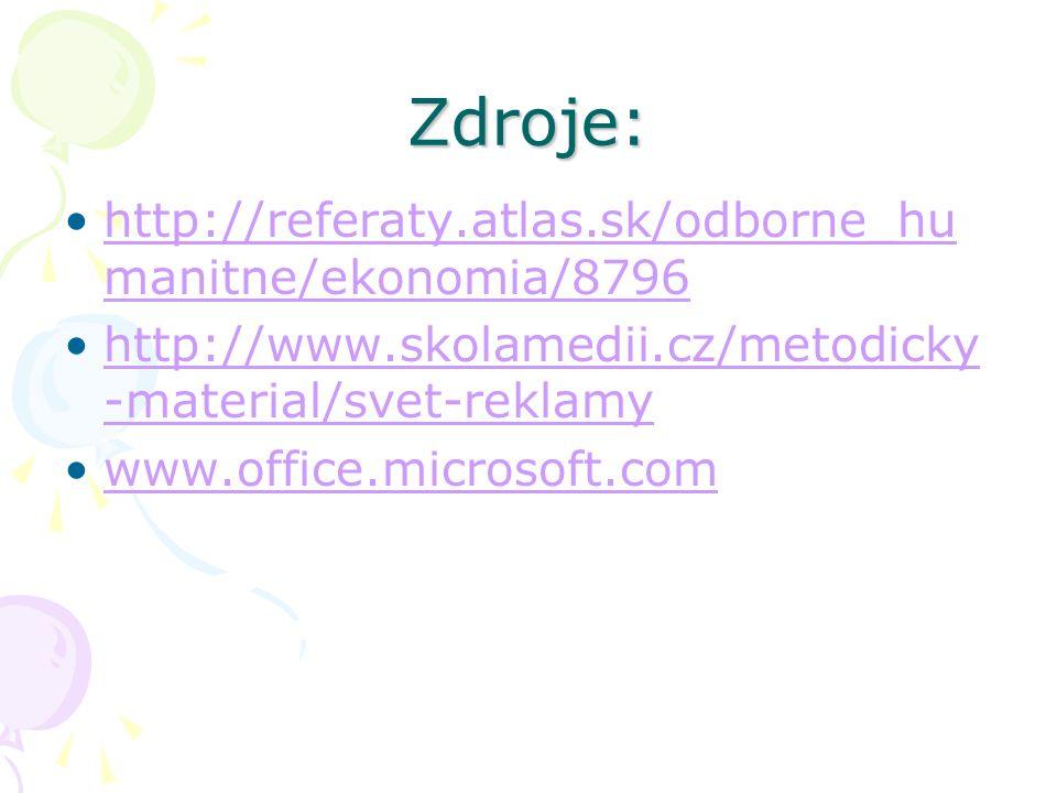 Zdroje: http://referaty.atlas.sk/odborne_hu manitne/ekonomia/8796http://referaty.atlas.sk/odborne_hu manitne/ekonomia/8796 http://www.skolamedii.cz/metodicky -material/svet-reklamyhttp://www.skolamedii.cz/metodicky -material/svet-reklamy www.office.microsoft.com