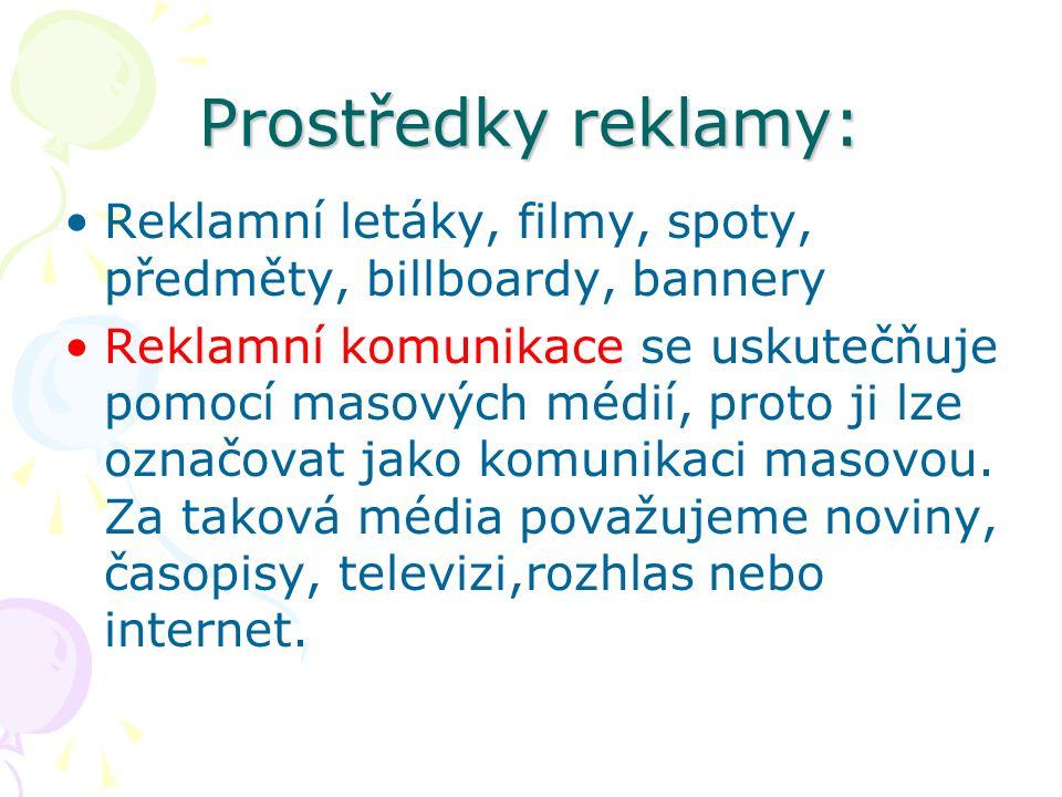 Prostředky reklamy: Reklamní letáky, filmy, spoty, předměty, billboardy, bannery Reklamní komunikace se uskutečňuje pomocí masových médií, proto ji lze označovat jako komunikaci masovou.