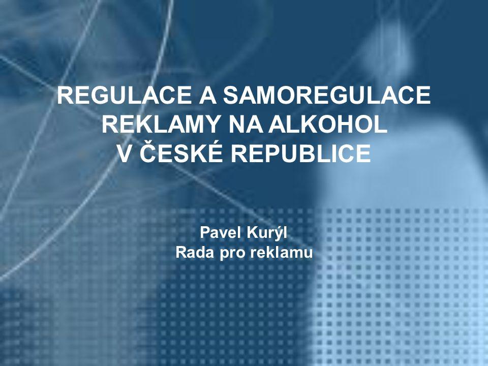 REGULACE A SAMOREGULACE REKLAMY NA ALKOHOL V ČESKÉ REPUBLICE Pavel Kurýl Rada pro reklamu
