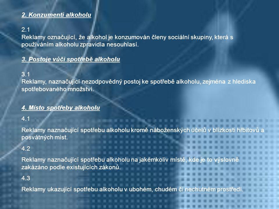 2. Konzumenti alkoholu 2.1 Reklamy označující, že alkohol je konzumován členy sociální skupiny, která s používáním alkoholu zpravidla nesouhlasí. 3. P